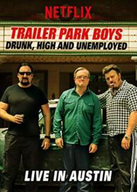 Poster Trailer Park Boys: Drunk, High and Unemployed: Live In Austin